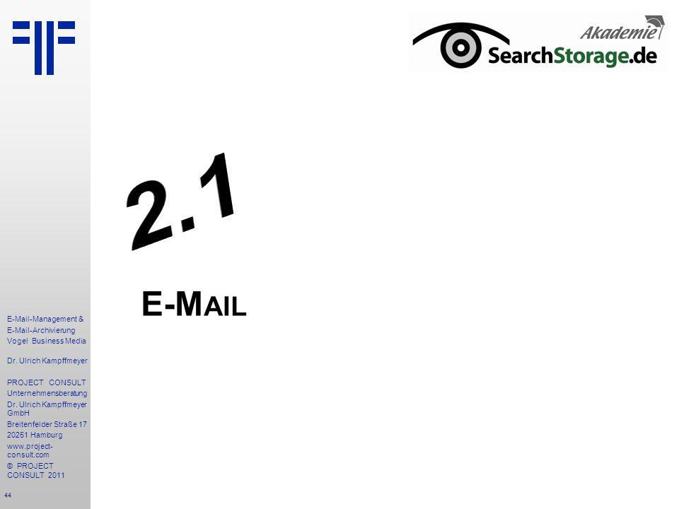 44 E-Mail-Management & E-Mail-Archivierung Vogel Business Media Dr. Ulrich Kampffmeyer PROJECT CONSULT Unternehmensberatung Dr. Ulrich Kampffmeyer Gmb