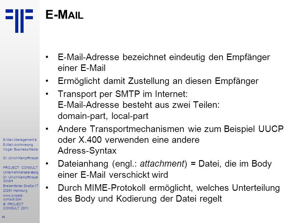 46 E-Mail-Management & E-Mail-Archivierung Vogel Business Media Dr. Ulrich Kampffmeyer PROJECT CONSULT Unternehmensberatung Dr. Ulrich Kampffmeyer Gmb