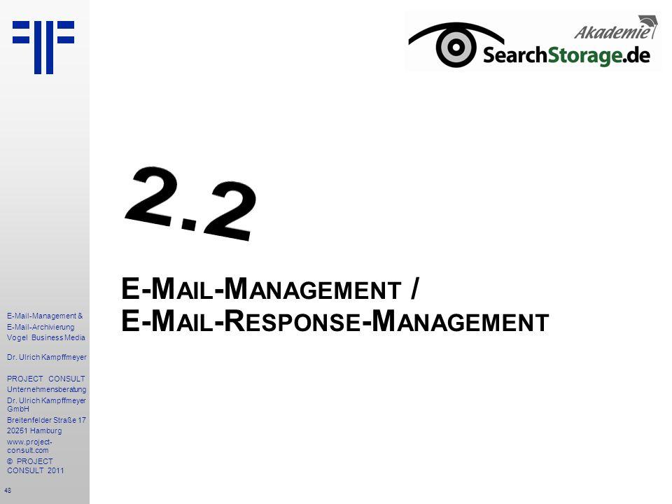 48 E-Mail-Management & E-Mail-Archivierung Vogel Business Media Dr. Ulrich Kampffmeyer PROJECT CONSULT Unternehmensberatung Dr. Ulrich Kampffmeyer Gmb
