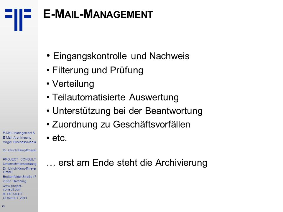 49 E-Mail-Management & E-Mail-Archivierung Vogel Business Media Dr. Ulrich Kampffmeyer PROJECT CONSULT Unternehmensberatung Dr. Ulrich Kampffmeyer Gmb