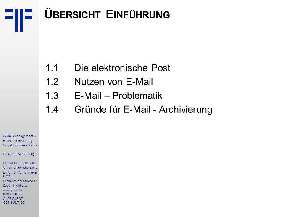 5 E-Mail-Management & E-Mail-Archivierung Vogel Business Media Dr. Ulrich Kampffmeyer PROJECT CONSULT Unternehmensberatung Dr. Ulrich Kampffmeyer GmbH