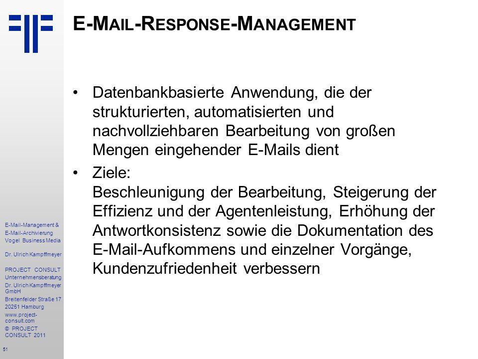 51 E-Mail-Management & E-Mail-Archivierung Vogel Business Media Dr. Ulrich Kampffmeyer PROJECT CONSULT Unternehmensberatung Dr. Ulrich Kampffmeyer Gmb