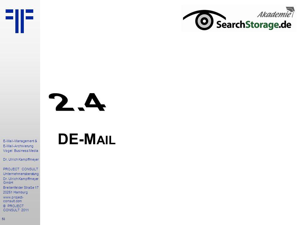 58 E-Mail-Management & E-Mail-Archivierung Vogel Business Media Dr. Ulrich Kampffmeyer PROJECT CONSULT Unternehmensberatung Dr. Ulrich Kampffmeyer Gmb