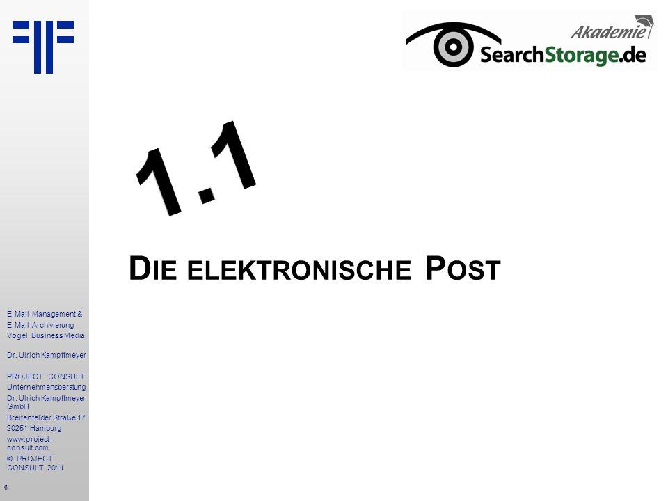 6 E-Mail-Management & E-Mail-Archivierung Vogel Business Media Dr. Ulrich Kampffmeyer PROJECT CONSULT Unternehmensberatung Dr. Ulrich Kampffmeyer GmbH