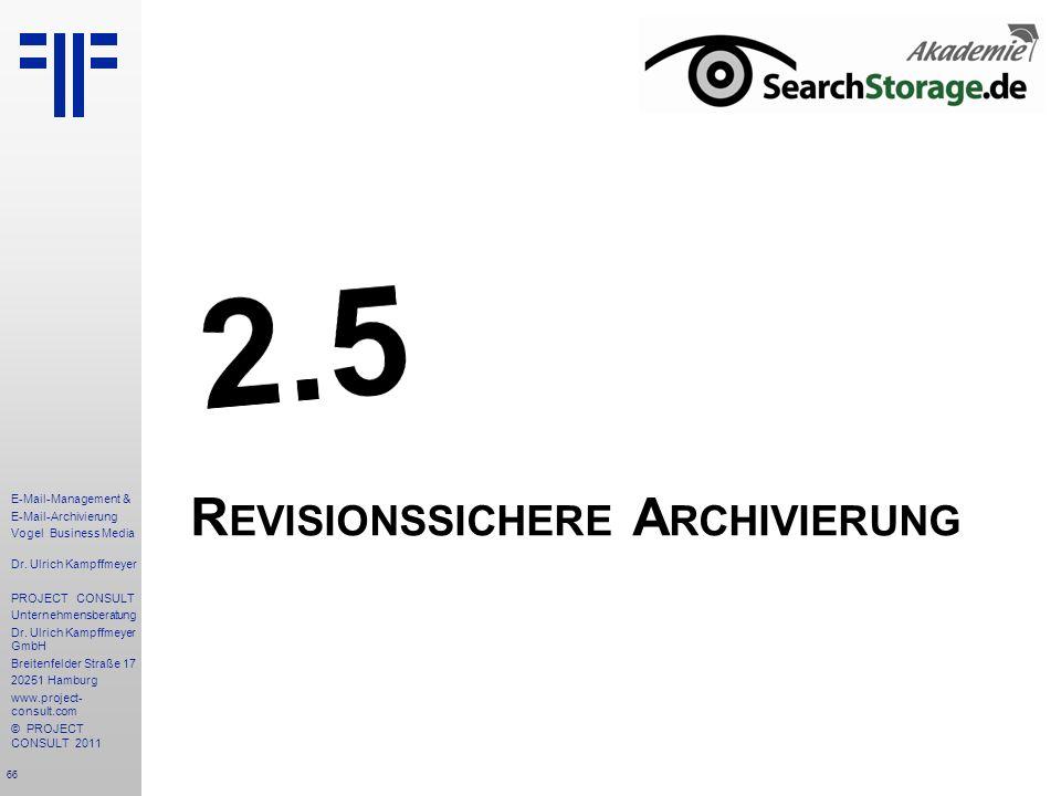 66 E-Mail-Management & E-Mail-Archivierung Vogel Business Media Dr. Ulrich Kampffmeyer PROJECT CONSULT Unternehmensberatung Dr. Ulrich Kampffmeyer Gmb