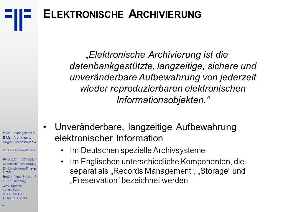 67 E-Mail-Management & E-Mail-Archivierung Vogel Business Media Dr. Ulrich Kampffmeyer PROJECT CONSULT Unternehmensberatung Dr. Ulrich Kampffmeyer Gmb