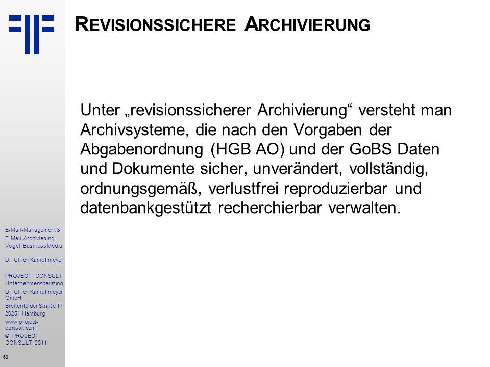 68 E-Mail-Management & E-Mail-Archivierung Vogel Business Media Dr. Ulrich Kampffmeyer PROJECT CONSULT Unternehmensberatung Dr. Ulrich Kampffmeyer Gmb