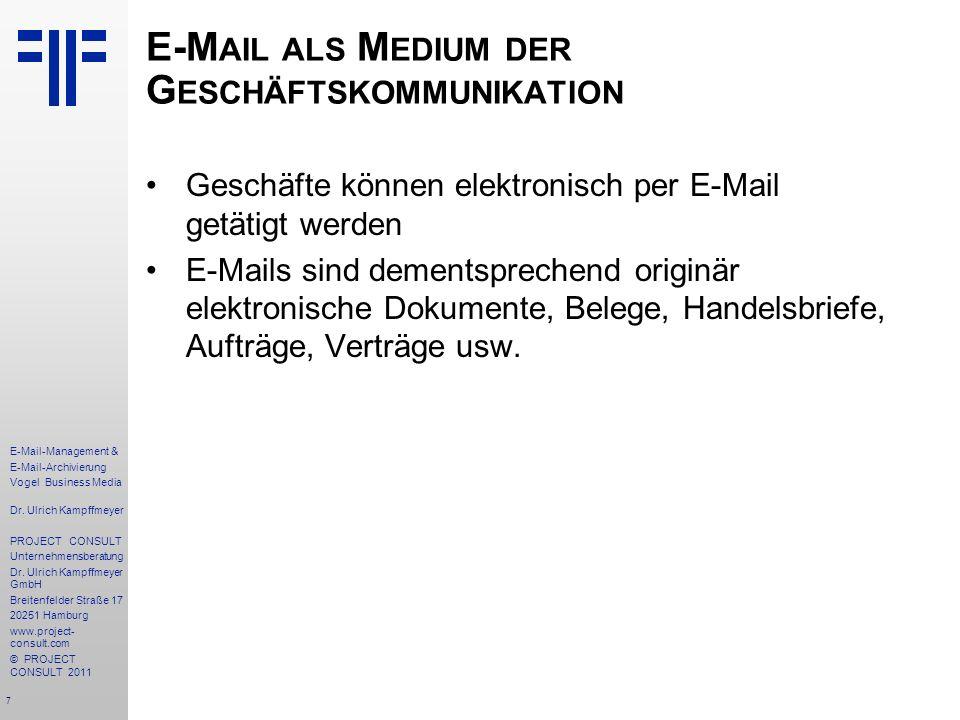 7 E-Mail-Management & E-Mail-Archivierung Vogel Business Media Dr. Ulrich Kampffmeyer PROJECT CONSULT Unternehmensberatung Dr. Ulrich Kampffmeyer GmbH