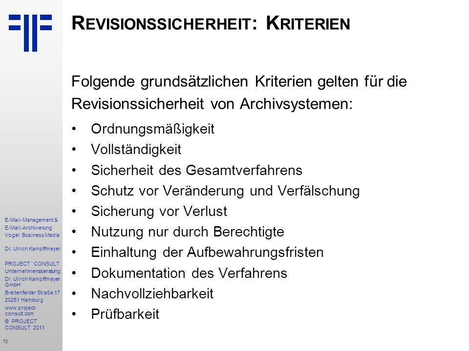 70 E-Mail-Management & E-Mail-Archivierung Vogel Business Media Dr. Ulrich Kampffmeyer PROJECT CONSULT Unternehmensberatung Dr. Ulrich Kampffmeyer Gmb