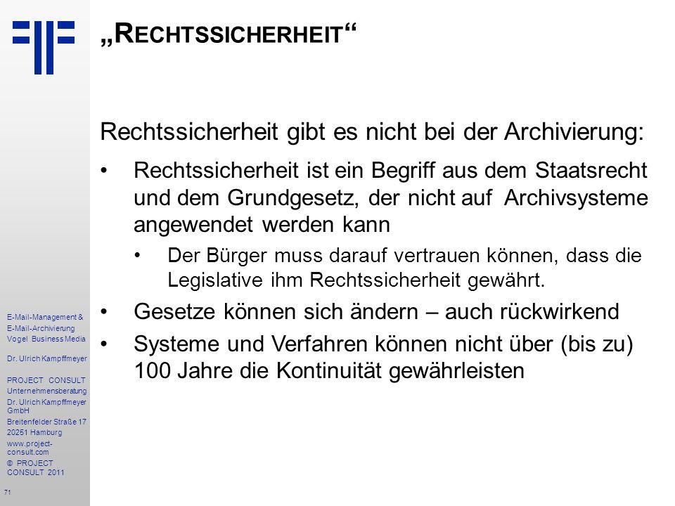 71 E-Mail-Management & E-Mail-Archivierung Vogel Business Media Dr. Ulrich Kampffmeyer PROJECT CONSULT Unternehmensberatung Dr. Ulrich Kampffmeyer Gmb