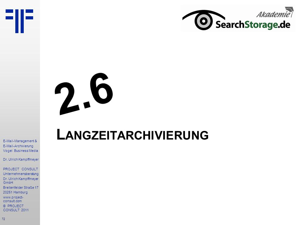 72 E-Mail-Management & E-Mail-Archivierung Vogel Business Media Dr. Ulrich Kampffmeyer PROJECT CONSULT Unternehmensberatung Dr. Ulrich Kampffmeyer Gmb
