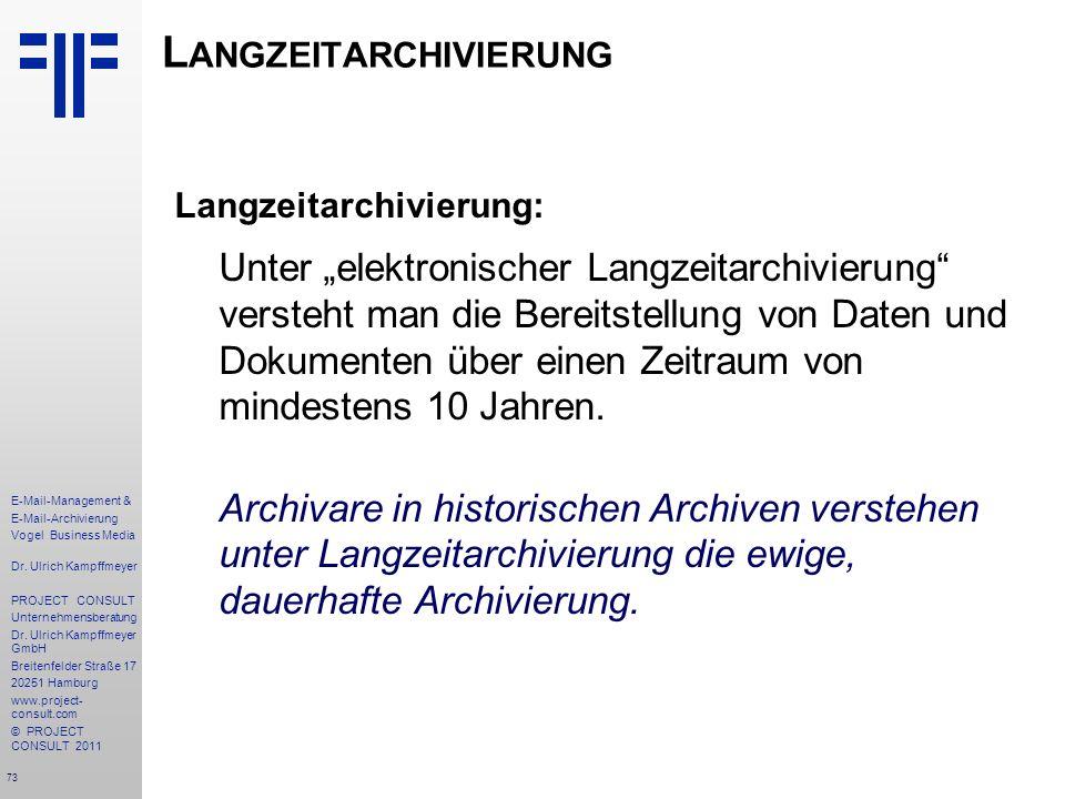 73 E-Mail-Management & E-Mail-Archivierung Vogel Business Media Dr. Ulrich Kampffmeyer PROJECT CONSULT Unternehmensberatung Dr. Ulrich Kampffmeyer Gmb