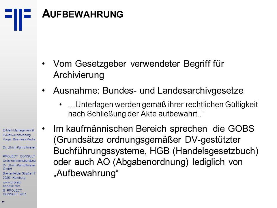 77 E-Mail-Management & E-Mail-Archivierung Vogel Business Media Dr. Ulrich Kampffmeyer PROJECT CONSULT Unternehmensberatung Dr. Ulrich Kampffmeyer Gmb