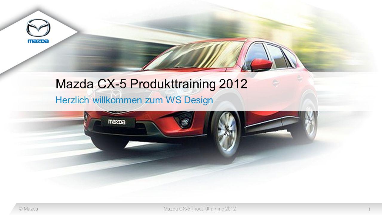 1 © MazdaMazda CX-5 Produkttraining 2012 Herzlich willkommen zum WS Design 1 © MazdaMazda CX-5 Produkttraining 2012
