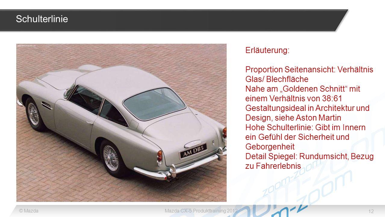 12 © MazdaMazda CX-5 Produkttraining 2012 Schulterlinie Erläuterung: Proportion Seitenansicht: Verhältnis Glas/ Blechfläche Nahe am Goldenen Schnitt m