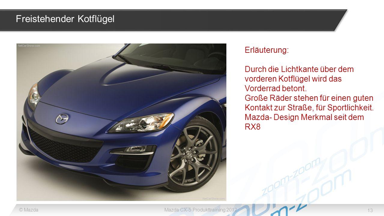 13 © MazdaMazda CX-5 Produkttraining 2012 Freistehender Kotflügel Erläuterung: Durch die Lichtkante über dem vorderen Kotflügel wird das Vorderrad bet