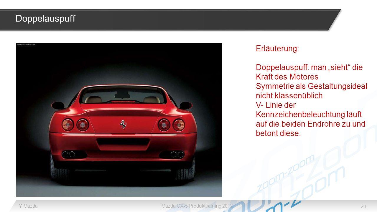 20 © MazdaMazda CX-5 Produkttraining 2012 Doppelauspuff Erläuterung: Doppelauspuff: man sieht die Kraft des Motores Symmetrie als Gestaltungsideal nic