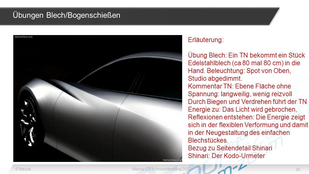28 © MazdaMazda CX-5 Produkttraining 2012 Übungen Blech/Bogenschießen Erläuterung: Übung Blech: Ein TN bekommt ein Stück Edelstahlblech (ca 80 mal 80