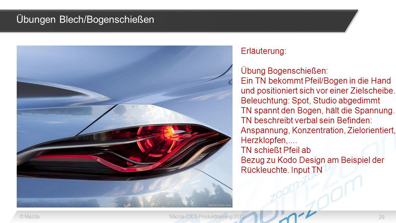29 © MazdaMazda CX-5 Produkttraining 2012 Übungen Blech/Bogenschießen Erläuterung: Übung Bogenschießen: Ein TN bekommt Pfeil/Bogen in die Hand und pos