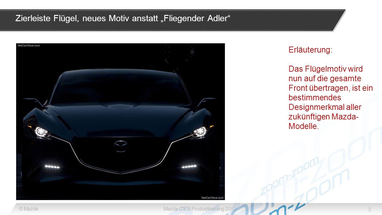 3 © MazdaMazda CX-5 Produkttraining 2012 Zierleiste Flügel, neues Motiv anstatt Fliegender Adler Erläuterung: Das Flügelmotiv wird nun auf die gesamte