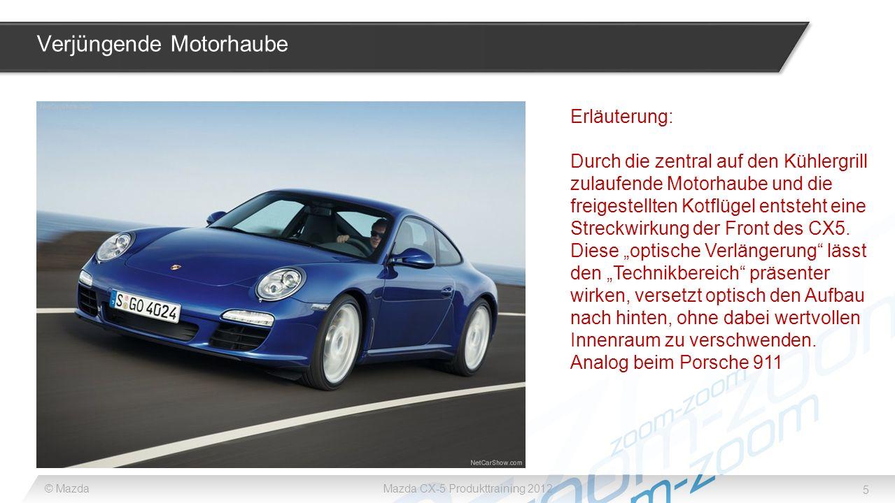 5 © MazdaMazda CX-5 Produkttraining 2012 Verjüngende Motorhaube Erläuterung: Durch die zentral auf den Kühlergrill zulaufende Motorhaube und die freig