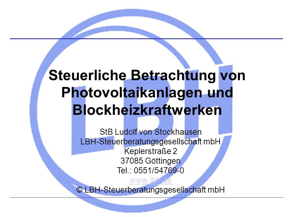 Steuerliche Betrachtung von Photovoltaikanlagen und Blockheizkraftwerken StB Ludolf von Stockhausen LBH-Steuerberatungsgesellschaft mbH Keplerstraße 2