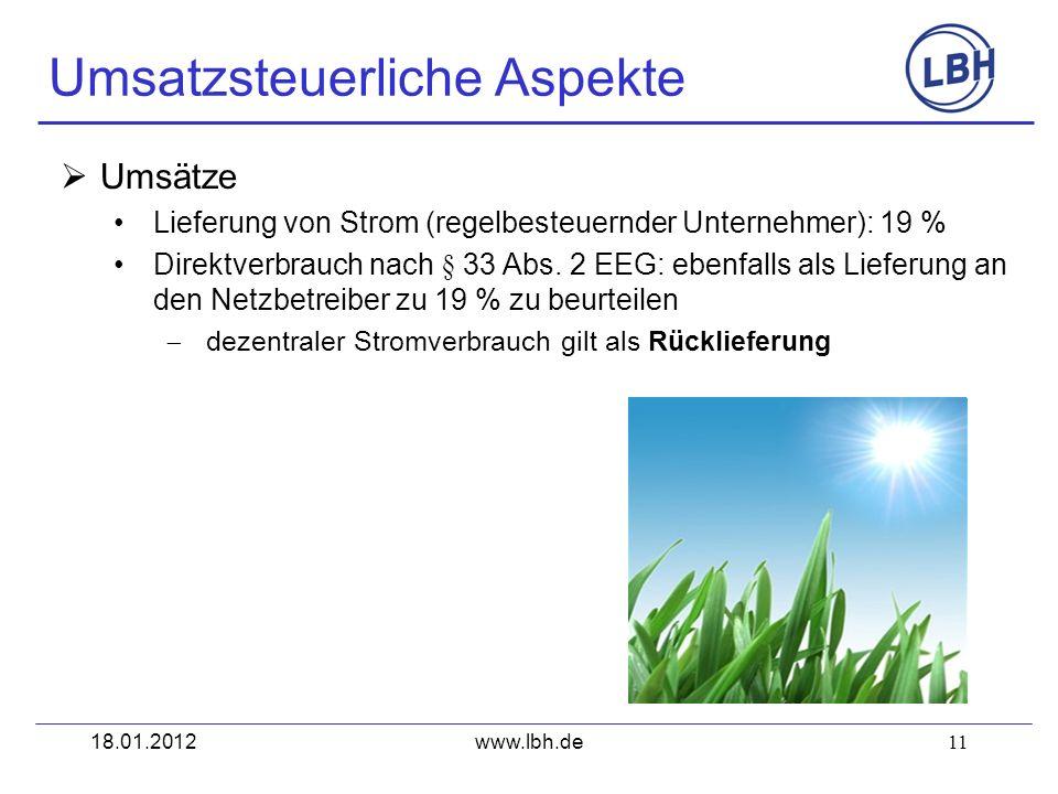 11 Umsätze Lieferung von Strom (regelbesteuernder Unternehmer): 19 % Direktverbrauch nach § 33 Abs. 2 EEG: ebenfalls als Lieferung an den Netzbetreibe