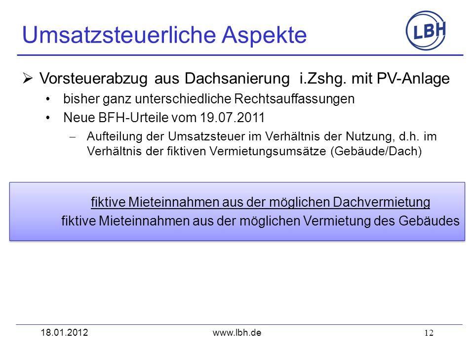 12 Umsatzsteuerliche Aspekte www.lbh.de Vorsteuerabzug aus Dachsanierung i.Zshg. mit PV-Anlage bisher ganz unterschiedliche Rechtsauffassungen Neue BF