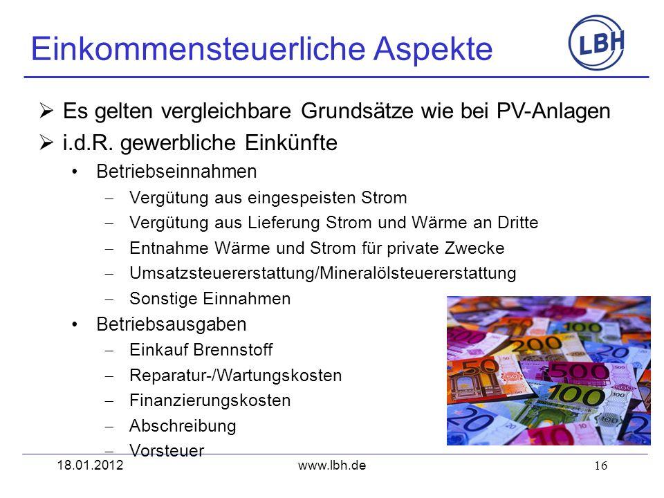 16 Es gelten vergleichbare Grundsätze wie bei PV-Anlagen i.d.R. gewerbliche Einkünfte Betriebseinnahmen Vergütung aus eingespeisten Strom Vergütung au