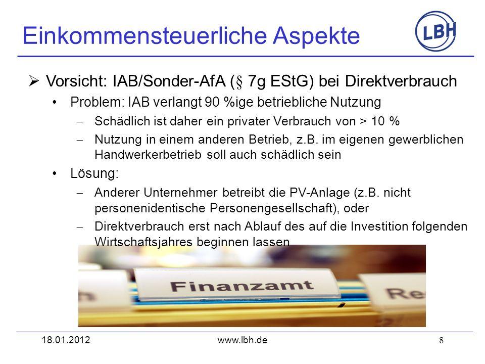 8 Einkommensteuerliche Aspekte www.lbh.de Vorsicht: IAB/Sonder-AfA (§ 7g EStG) bei Direktverbrauch Problem: IAB verlangt 90 %ige betriebliche Nutzung