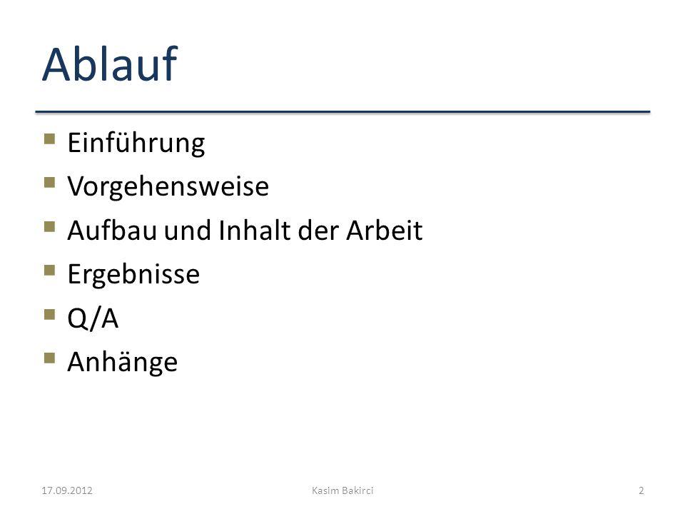 Ablauf Einführung Vorgehensweise Aufbau und Inhalt der Arbeit Ergebnisse Q/A Anhänge 17.09.2012Kasim Bakirci2