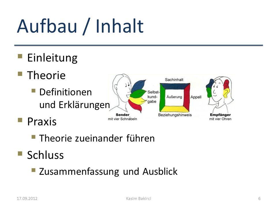 Aufbau / Inhalt Einleitung Theorie Definitionen und Erklärungen Praxis Theorie zueinander führen Schluss Zusammenfassung und Ausblick 17.09.2012Kasim