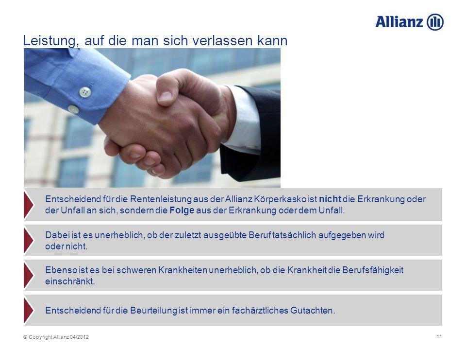 11 © Copyright Allianz 04/2012 Leistung, auf die man sich verlassen kann Entscheidend für die Rentenleistung aus der Allianz Körperkasko ist nicht die