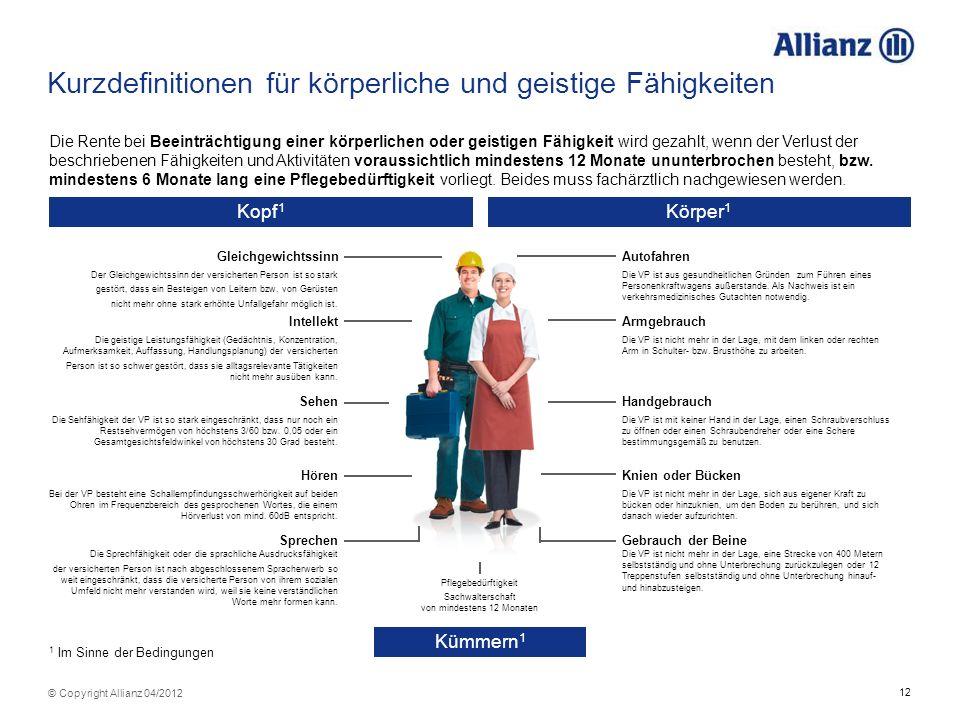 12 © Copyright Allianz 04/2012 Kurzdefinitionen für körperliche und geistige Fähigkeiten Kopf 1 Kümmern 1 Körper 1 Gleichgewichtssinn Der Gleichgewich