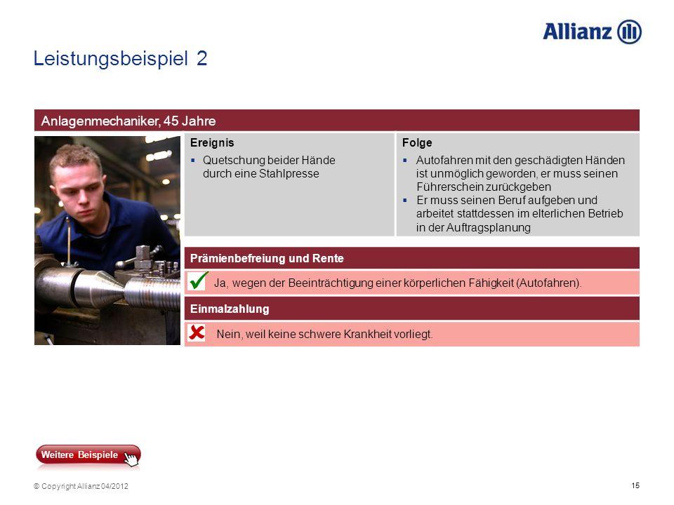 15 © Copyright Allianz 04/2012 Leistungsbeispiel 2 Anlagenmechaniker, 45 Jahre Ereignis Quetschung beider Hände durch eine Stahlpresse Folge Autofahre