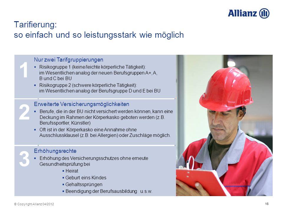16 © Copyright Allianz 04/2012 Erweiterte Versicherungsmöglichkeiten Berufe, die in der BU nicht versichert werden können, kann eine Deckung im Rahmen