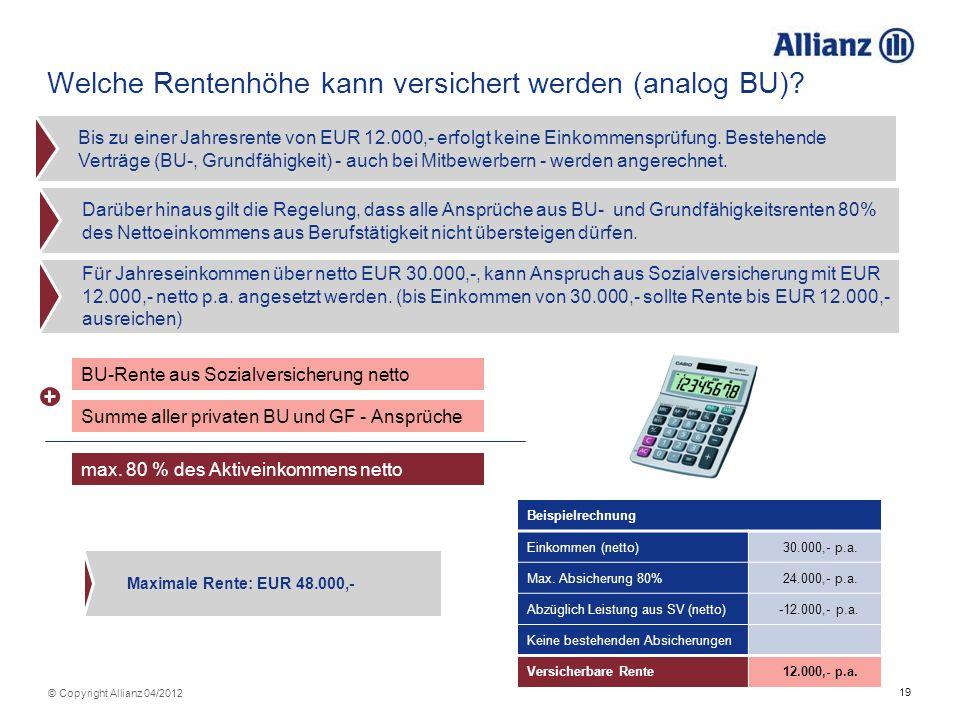 19 © Copyright Allianz 04/2012 Welche Rentenhöhe kann versichert werden (analog BU)? Für Jahreseinkommen über netto EUR 30.000,-, kann Anspruch aus So