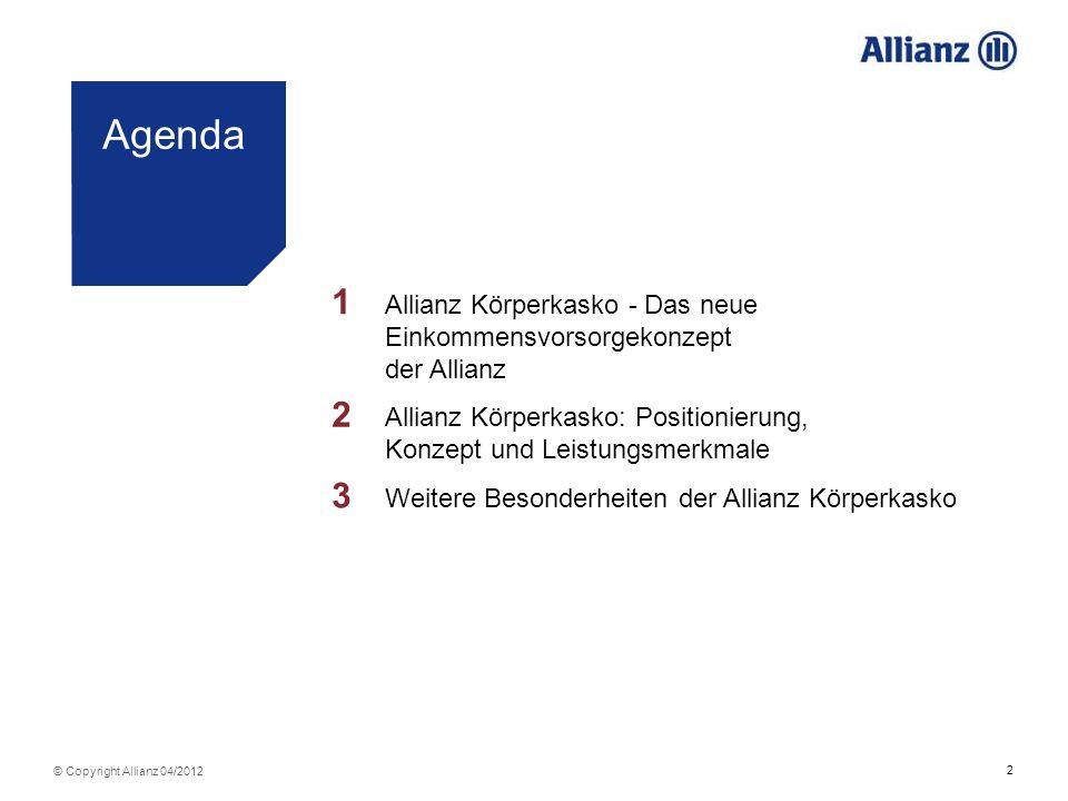 2 © Copyright Allianz 04/2012 Agenda 1 Allianz Körperkasko - Das neue Einkommensvorsorgekonzept der Allianz 2 Allianz Körperkasko: Positionierung, Kon