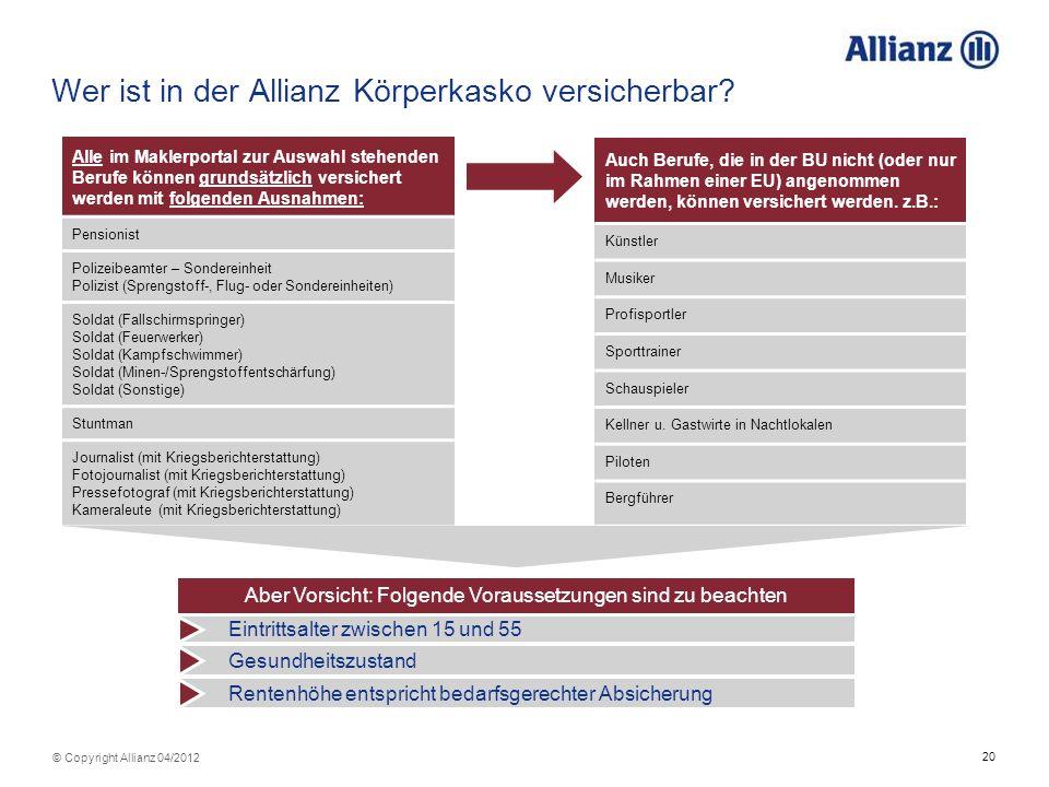 20 © Copyright Allianz 04/2012 Wer ist in der Allianz Körperkasko versicherbar? Alle im Maklerportal zur Auswahl stehenden Berufe können grundsätzlich