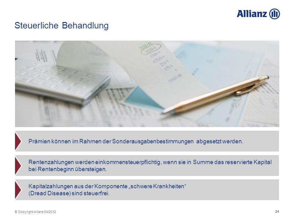 24 © Copyright Allianz 04/2012 Steuerliche Behandlung Prämien können im Rahmen der Sonderausgabenbestimmungen abgesetzt werden. Rentenzahlungen werden