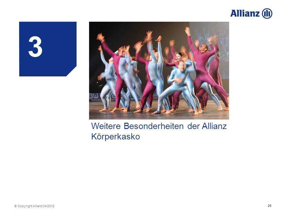25 © Copyright Allianz 04/2012 3 Weitere Besonderheiten der Allianz Körperkasko