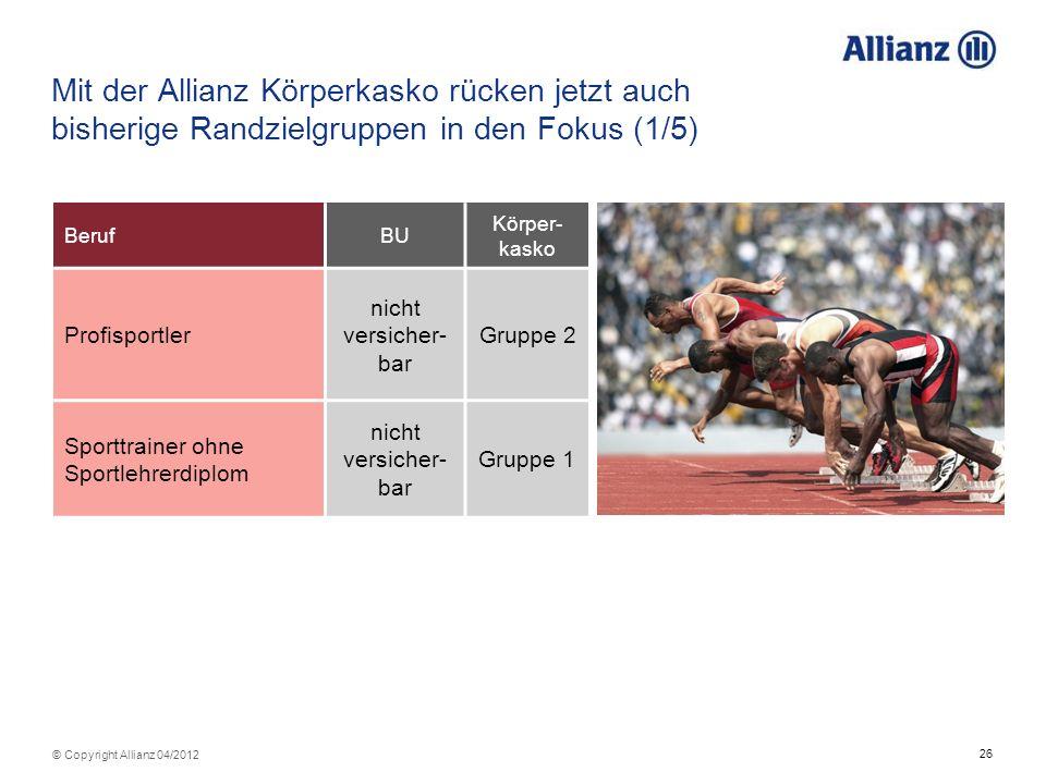 26 © Copyright Allianz 04/2012 Mit der Allianz Körperkasko rücken jetzt auch bisherige Randzielgruppen in den Fokus (1/5) BerufBU Körper- kasko Profis