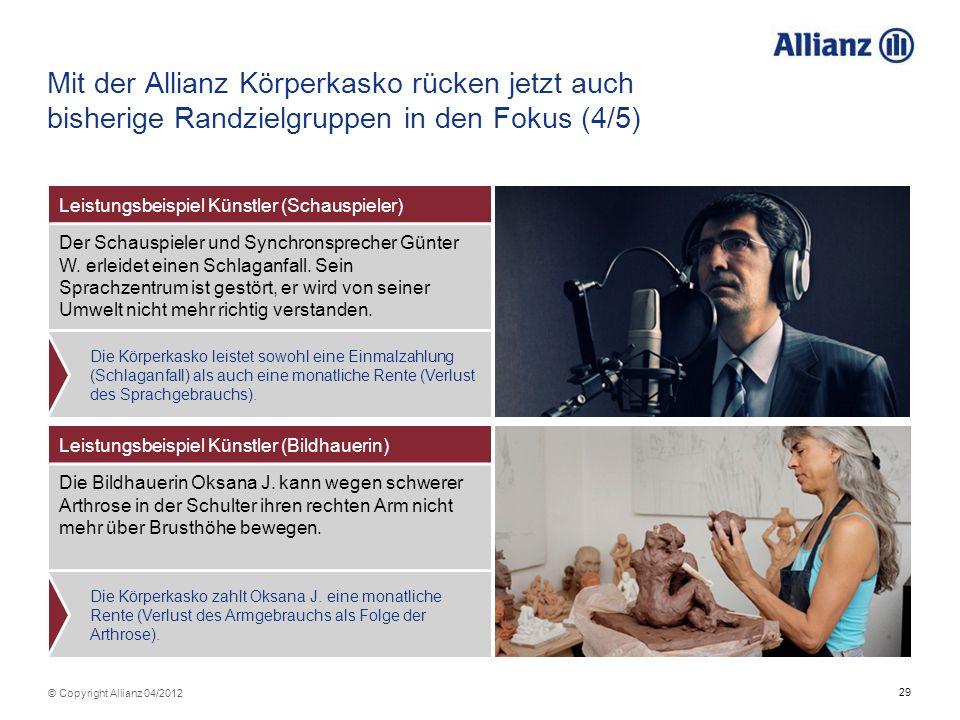 29 © Copyright Allianz 04/2012 Mit der Allianz Körperkasko rücken jetzt auch bisherige Randzielgruppen in den Fokus (4/5) Leistungsbeispiel Künstler (