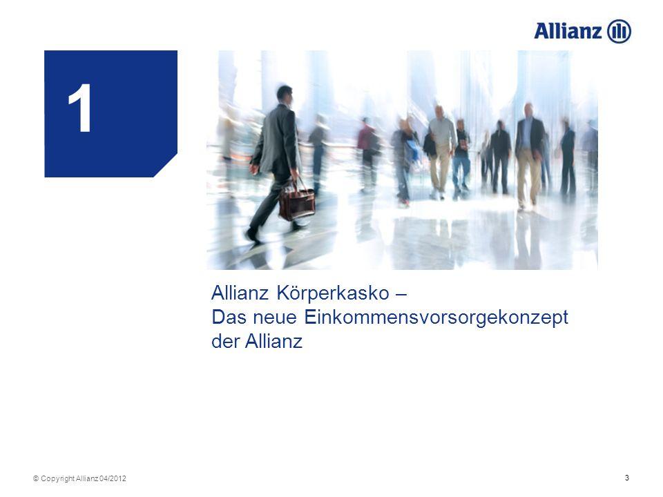 3 © Copyright Allianz 04/2012 1 Allianz Körperkasko – Das neue Einkommensvorsorgekonzept der Allianz