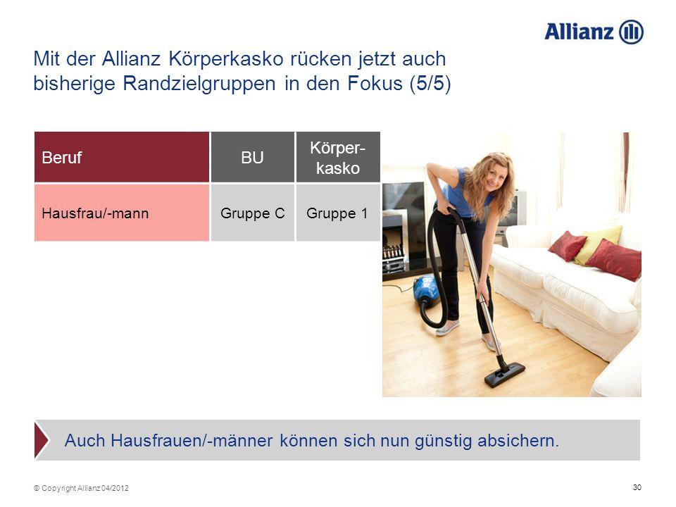30 © Copyright Allianz 04/2012 BerufBU Körper- kasko Hausfrau/-mannGruppe CGruppe 1 Auch Hausfrauen/-männer können sich nun günstig absichern. Mit der