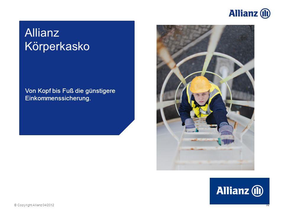 32 © Copyright Allianz 04/2012 Allianz Körperkasko Von Kopf bis Fuß die günstigere Einkommenssicherung.