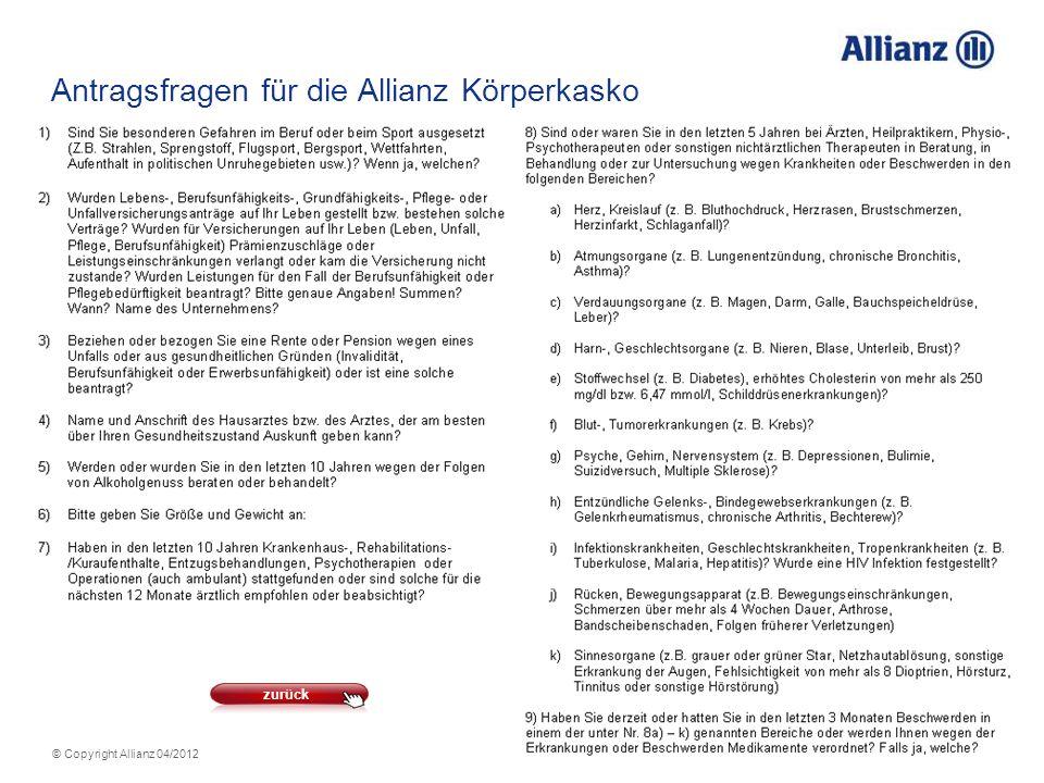 34 © Copyright Allianz 04/2012 Antragsfragen für die Allianz Körperkasko zurück