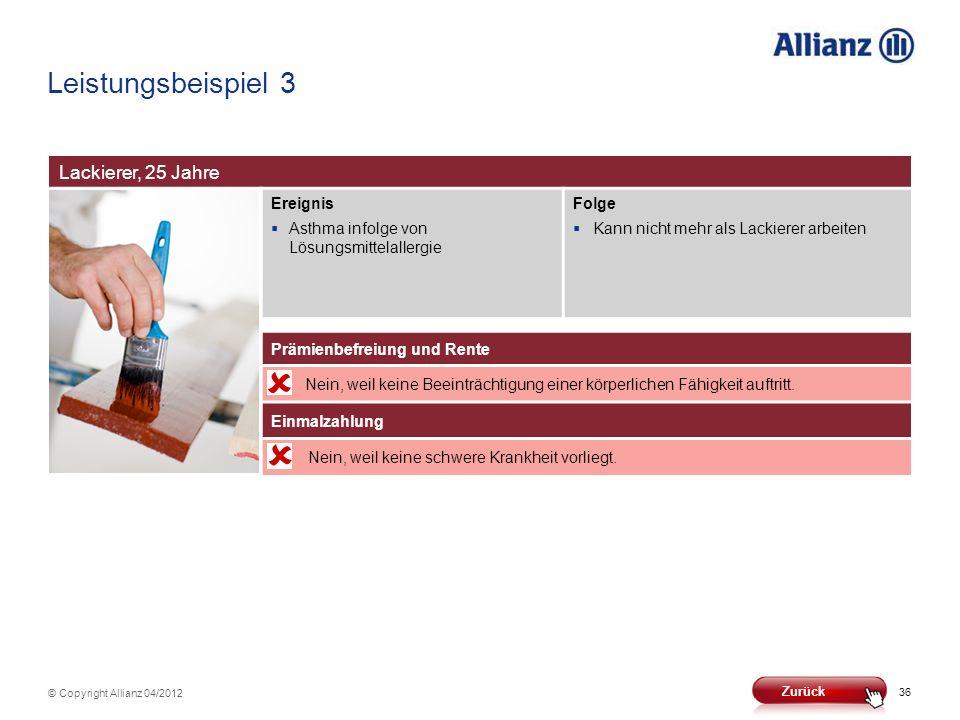 36 © Copyright Allianz 04/2012 Leistungsbeispiel 3 Lackierer, 25 Jahre Ereignis Asthma infolge von Lösungsmittelallergie Folge Kann nicht mehr als Lac