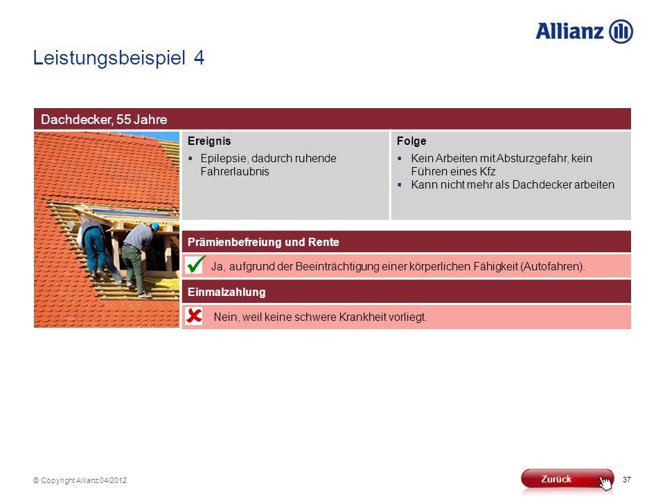 37 © Copyright Allianz 04/2012 Leistungsbeispiel 4 Dachdecker, 55 Jahre Ereignis Epilepsie, dadurch ruhende Fahrerlaubnis Folge Kein Arbeiten mit Abst