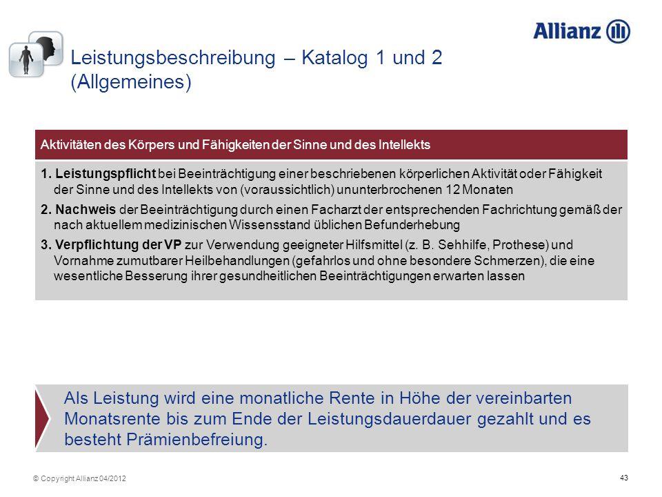 43 © Copyright Allianz 04/2012 Moatliche Rentenzahlung Aktivitäten des Körpers und Fähigkeiten der Sinne und des Intellekts 1. Leistungspflicht bei Be